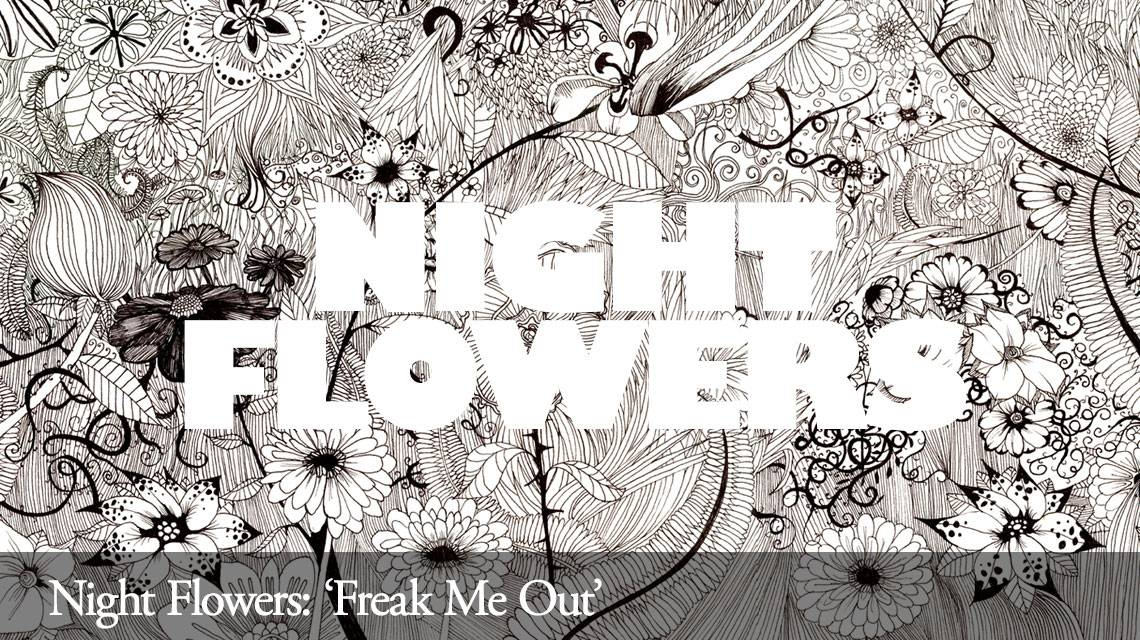 Night Flowers: Freak Me Out