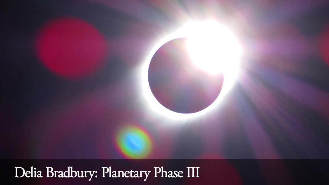 Delia Bradbury: Planetary Phase III