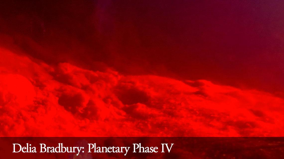 Delia Bradbury: Planetary Phase IV
